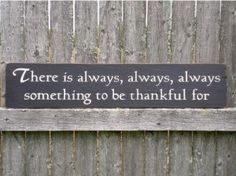 There is ALWAYS something to be thankful for…..