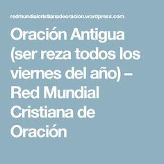Oración Antigua (ser reza todos los viernes del año) – Red Mundial Cristiana de Oración