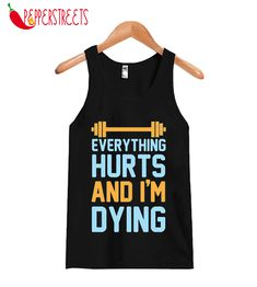 About Hurts And I'm Dying Tank Top This tank top is Made To Order, we print one by one so we can control the quality. Hurts And I'm Dying Tank Top. Everything Hurts And Im Dying, Custom Tank Tops, New Tank, Cute Designs, Size Chart, It Hurts, Unisex, Women, Fashion
