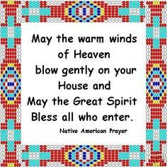 prayer--May the warm winds of Heaven blow gently on your house and may the Great Spirit bless all who enter--Native American prayer Native American Prayers, Native American Spirituality, Native American Wisdom, Native American History, American Symbols, Choctaw Indian, Native Indian, Red Indian, Native Art