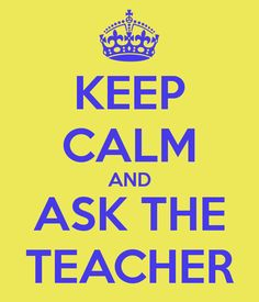KEEP CALM AND ASK THE TEACHER - KEEP CALM AND CARRY ON Image Generator - brought to you by the Ministry of Information
