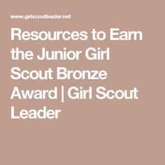 Resources to Earn the Junior Girl Scout Bronze Award | Girl Scout Leader