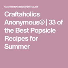 Craftaholics Anonymous® | 33 of the Best Popsicle Recipes for Summer