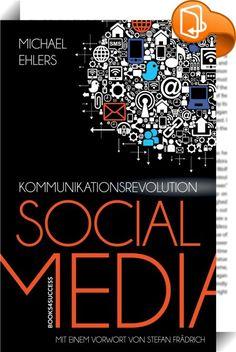 Kommunikationsrevolution Social Media    :  Soziale Medien haben das Kommunikationsverhalten einer ganzen Generation revolutioniert und greifen unaufhaltsam weiter um sich. Doch wie ziehe ich den maximalen Nutzen aus den Möglichkeiten, die sich mir bieten? Und wie erkenne und umgehe ich die Risiken? Diese Fragen beantwortet der renommierte Kommunikationsexperte Michael Ehlers in einem Ratgeber für alle, die Social Media erfolgreich, effektiv und sicher nutzen möchten - von Eltern, die ...
