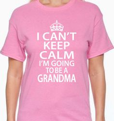 I Can't Keep Calm I'm Going To Be a Grandma 100 by BRDtshirtzone, $13.99