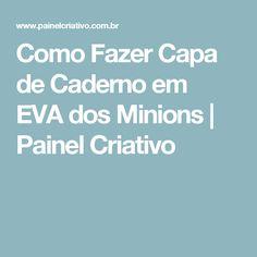 Como Fazer Capa de Caderno em EVA dos Minions | Painel Criativo