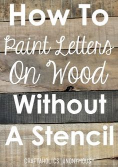 How to Paint Letters on Wood Without a Stencil - 110 DIY Pallet Ideas for Projects That Are Easy to Make and Sell wood crafts crafts design crafts diy crafts furniture crafts ideas Painted Letters, Painted Signs, Painting Signs On Wood, Painting On Pallet Wood, Paint Pens On Wood, Painted Quotes, Rustic Painting, Wood Paintings, Wood Letters Decorated