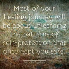 """Most+of+your+healing+journey+will+be+about+unlearning+the+patterns+of+self-protection+that+once+kept+you+safe.""+~Vironika+Tugaleva"