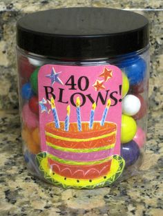 fun gag gift for 40th Birthday. I purchased this jar of gumballs from Target and added my own message with scrapbook paper and stickers.