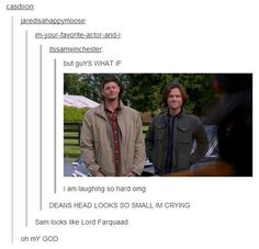 Sam and Dean Switched. HE LOOKS LIKE LORD FARQUAD I AM DONE.