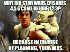 Why did #StarWars episodes 4, 5, 6 come before 1, 2, 3? Because in charge of planning, Yoda was.