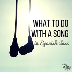 What to do with a song in Spanish class If you have been reading here for any length of time you know I love to use authentic music in my ...