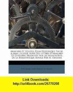 Abailard Et H�lo�se Essai Historique Par M.  Mme. Guizot, Suivi Des Lettres Dabailard Et Dh�lo�se Traduites Sur Les Manuscrits De La Biblioth�que Royale Par M. Oddoul (French Edition) (9781245014601) Peter Abelard, Guizot (Fran�ois, M.) , ISBN-10: 1245014609  , ISBN-13: 978-1245014601 ,  , tutorials , pdf , ebook , torrent , downloads , rapidshare , filesonic , hotfile , megaupload , fileserve