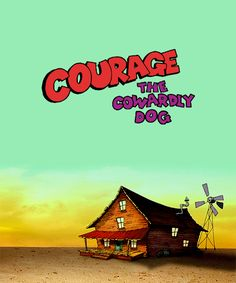 Courage, the Cowardly Dog.