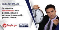 Cas. Lab. 8314-2016, Lima: Se presume sobretiempo toda permanencia del personal tras cumplir jornada laboral