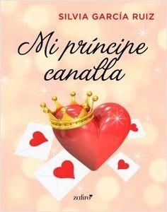 Blog Literario Adictabooks: Silvia García Ruíz - Mi príncipe canalla #Promobooks #Proximamente