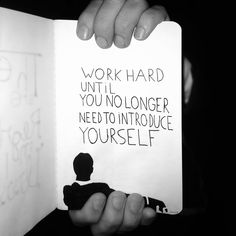 Work hard until you no longer have to introduce yourself. By: Mad Man
