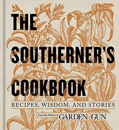 From Garden & Gun, the magazine that features the best of Southern cooking, dining, cocktails, and customs comes this heirloom-quality guide to the traditi The Southerner's Cookbook: Recipes, Wisdom, and Stories