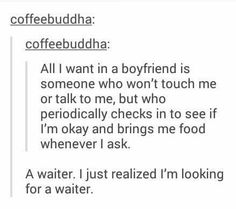 I don't want a boyfriend!! I want a waiter!!