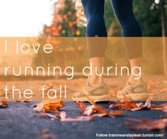 I love running during the fall. The crunchy leaves, and the cool breeze.