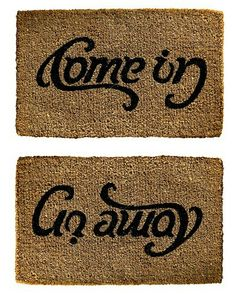 For Him: Come in or go away door mat  http://www.brit.co/welcome-mats/?utm_source=pinterest.com