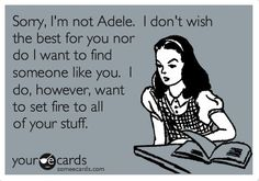 Funny Breakup Ecard: Sorry, I'm not Adele. I don't wish the best for you nor do I want to find someone like you. I do, however, want to set fire to all of your stuff. ~This is too funny~ hahaaa You Smile, Just In Case, Just For You, Def Not, Frases Humor, Someone Like You, E Cards, Just For Laughs, Haha Funny