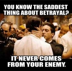 You Know the Saddest Thing About Betrayal? It Never Comes From an Enemy Greed Quotes, Reality Quotes, Wise Quotes, Movie Quotes, Motivational Quotes, Inspirational Quotes, Respect Quotes, Gangster Quotes, Badass Quotes