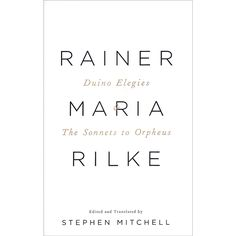 Duino Elegies and The Sonnets to Orpheus—Rainer Maria Rilke by Stephen Mitchell (German and English)