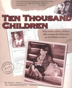 Ten Thousand Children: True Stories Told by Children Who Escaped the Holocaust on the Kindertransport by Anne Fox