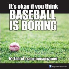 Baseball - it's kind of a smart person's sport
