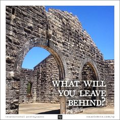 What will you leave behind? - Inspirational Quotograph by Israel Smith. #inspiration #quotes  http://israelsmith.com/iq/will-leave-behind/