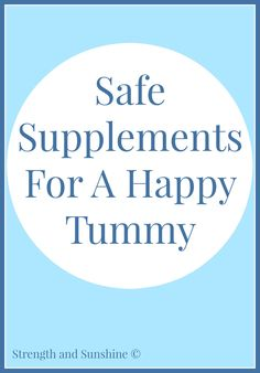 Safe Supplements For A Happy Tummy