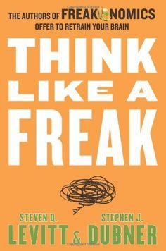 Think Like a Freak: The Authors of Freakonomics Offer to Retrain Your Brain by Steven D. Levitt et al., http://www.amazon.co.uk/dp/0062218336/ref=cm_sw_r_pi_dp_dwJCtb0PYD55K