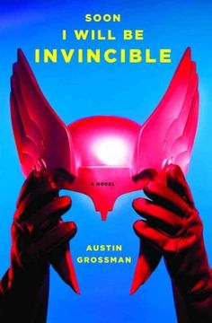 Soon I Will Be Invincible , Austin Grossman   15 Books You Should Be Fangirling About Right Now
