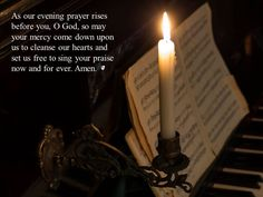 As our evening prayer rises before you, O God, so may your mercy come down upon us to cleanse our hearts and set us free to sing your praise now and for ever. Amen.
