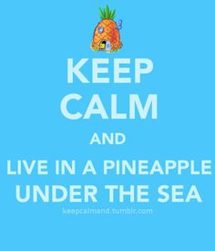 Spongebob Squarepants Keep Calm Quote Keep Calm Carry On, Stay Calm, Keep Calm And Love, My Love, Keep Calm Posters, Keep Calm Quotes, Keep Calm Pictures, Keep Calm Signs, Pineapple Under The Sea