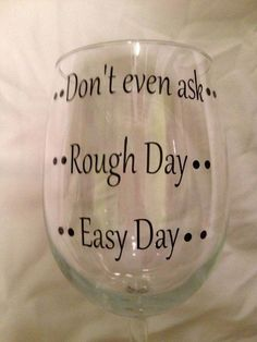 Easy day, rough day, don't even ask wine glass/ personalized wine glasses Wine Glass Sayings, Wine Glass Crafts, Sayings For Wine Glasses, Wine Quotes, Diy Wine Glasses, Painted Wine Glasses, Wine Mom, Little Presents, Rough Day