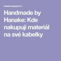 Handmade by Hanake: Kde nakupuji materiál na své kabelky