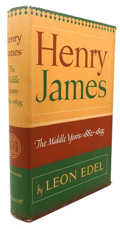 HENRY JAMES :  The Middle Years, 1882 - 1895, Leon Edel