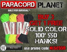 REPIN TO WIN A $20 GC.  From NOW until Thursday night, we have this awesome deal for you!!  BUY 3 GET 1 FREE #550 Solids!! Make sure to use the promo code NLSC550 for this coupon to apply.   *View our collection of #550 solids here:http://www.paracordplanet.com/550-Paracord-7-Strand-100-ft--Solid-Colors.html?utm_source=Paracord+Planet+Newsletter+Subscribers&utm_campaign=dd1d15734b-nl080414&utm_medium=email&utm_term=0_e3446085f2-dd1d15734b-217122765&mc_cid=dd1d15734b&mc_eid=a0f0369d1e