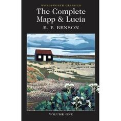 The Complete Mapp & Lucia Volume One: Queen Lucia, Miss Mapp, Lucia in London (Wordsworth Classics)