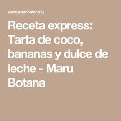 Receta express: Tarta de coco, bananas y dulce de leche - Maru Botana