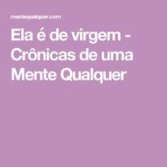 Ela é de virgem - Crônicas de uma Mente Qualquer Virgo, Texts