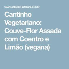 Cantinho Vegetariano: Couve-Flor Assada com Coentro e Limão (vegana)