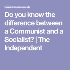 Do you know the difference between a Communist and a Socialist? | The Independent