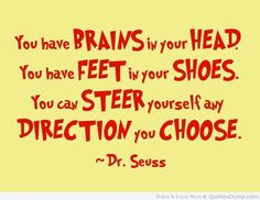 "You have brains in your head. You have feet in your shoes. You can steer yourself any direction you choose."" -Dr. Seuss #Motivational #Inspirational"