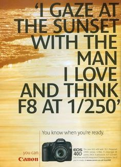 'i gaze at the sunset with the man i love and think f8 at 1/250'