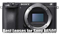 Best Lenses for Sony A6500