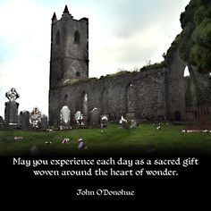 """""""May you experience each day as a sacred gift woven around the heart of wonder."""" ―John O'Donohue Photo: The ruins of Killowen Church, Kenmare, County Kerry, Ireland. 2012."""