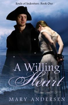 """A WILLING HEART (Souls of Indenture - Book 1)... A new """"Edgy"""" Christian Historical Romance about a young woman who is kidnapped, sold as an indentured servant, and then forced into marriage.  Prepare to ache for Sarah in her pain and misfortunes... and rejoice with her as she learns to love and forgive."""